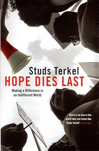 Hope Dies Last: Making a Difference in an Indifferent World.: TERKEL, Studs.