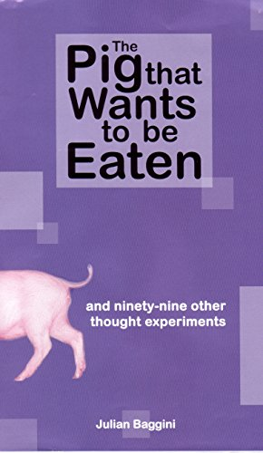 9781862077485: Pig That Wants to be Eaten: And Ninety-Nine Other Thought Experiments