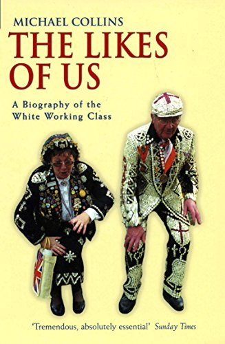 9781862077782: The Likes of Us: A Biography of the White Working Class