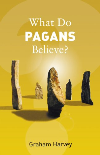 What Do Pagans Believe? (What Do We Believe): Graham Harvey