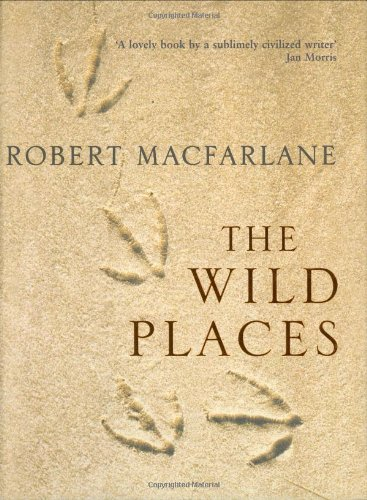 The Wild Places: ROBERT MACFARLANE