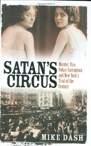 SATAN'S CIRCUS: MURDER, VICE, POLICE CORRUPTION AND NEW YORK'S TRIAL OF THE CENTURY': ...