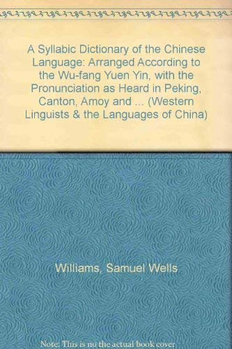 9781862100213: A Syllabic Dictionary of the Chinese Language; Arranged According to the Wu-fang yuen yin, with the Pronunciation as Heard in Peking, Canton, Amoy, ... and the Languages of China Vol 6 and 7)