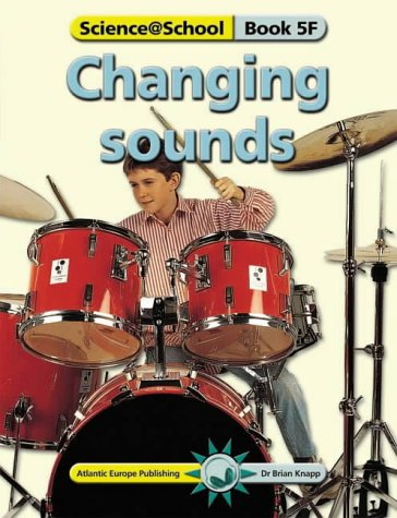 Changing Sounds (Science@School): Knapp, Brian