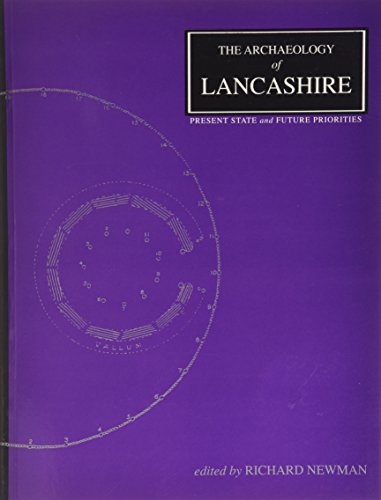 The Archaeology of Lancashire: Present State and Future Priorities: Newman, Richard (ed.)