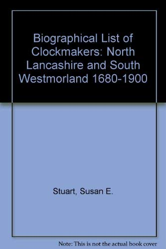 Biographical List of Clockmakers, North Lancashire and: Stuart (S.E.)