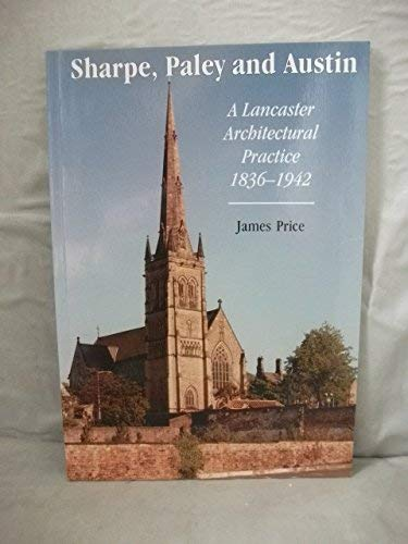 Sharpe, Paley and Austin. A Lancaster Architectural Practice 1836 - 1942