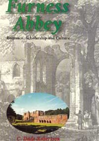 Furness Abbey: Romance, Scholarship and Culture.
