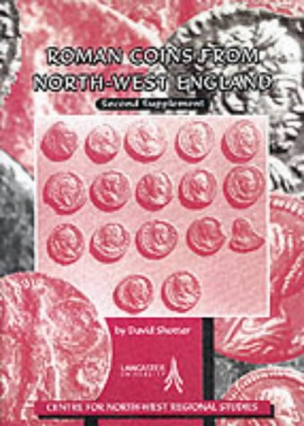 Roman Coins from North-West England: Supplement 2: Second Supplement (Centre for North-West Regio...