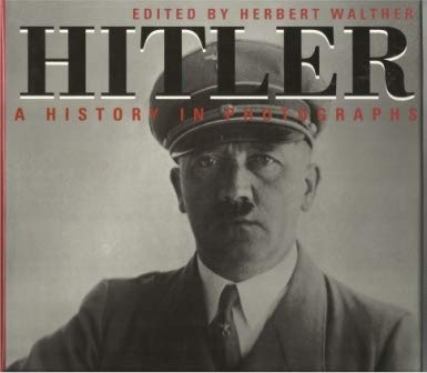 Hitler: a History in Photographs: Walther, Herbert (Editor)