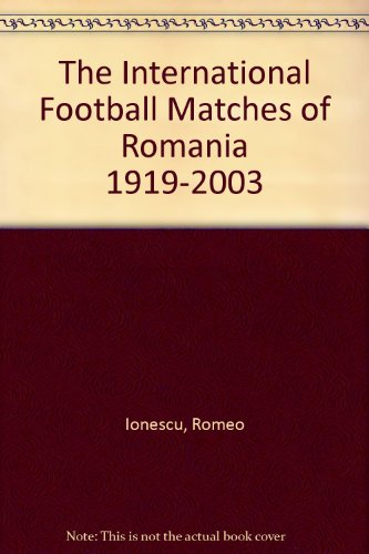 9781862231061: The International Football Matches of Romania 1919-2003