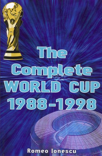 COMPLETE WORLD CUP 1988-1998 (Paperback): Romeo Ionescu