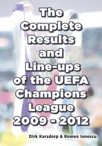 The Complete Results and Line-ups of the UEFA Champions League 2009-2012: Karsdorp, Dirk; Ionescu, ...
