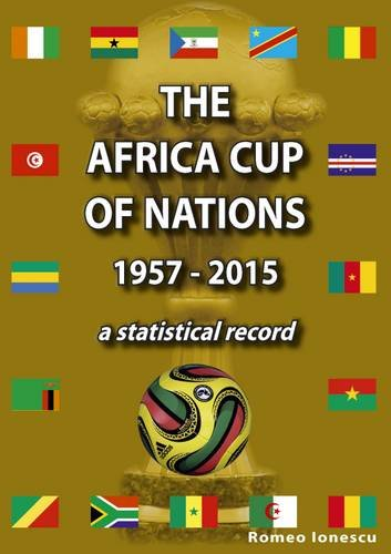 The Africa Cup of Nations 1957-2015 -: Romeo Ionescu