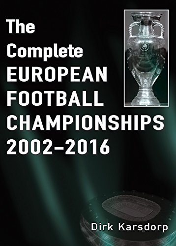 The Complete European Football Championships 2002-2016: Karsdorp, Dirk