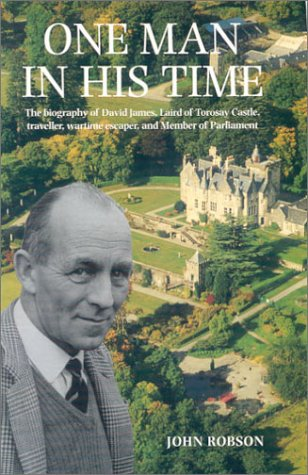 One Man In His Time: The Biography Of David James, Laird Of Torosay Castle, Traveller, Wartime Es...