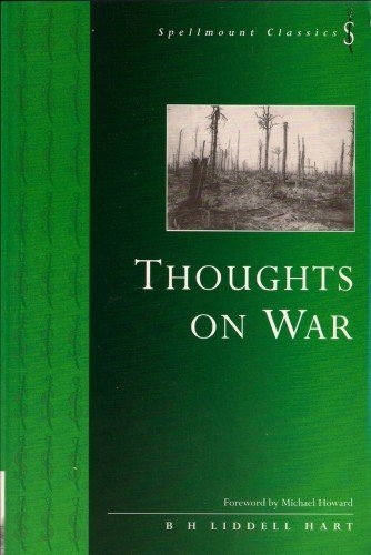 Thoughts on War (Spellmount Classics) (1862270597) by B. H. Liddell Hart
