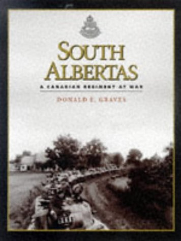 South Albertas: A Canadian Regiment at War (9781862270619) by Graves, Donald E.
