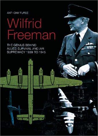 9781862270794: Wilfrid Freeman: The Genius Behind Allied Survival and Air Supremacy 1939 to 1945 (Genius Behind Allied Air Supremacy 1939-1945)