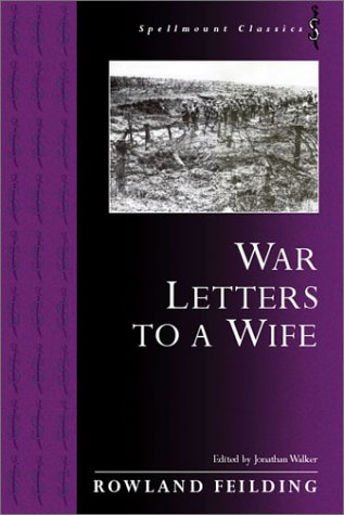 War Letters to a Wife (Spellmount Classics): Feilding, Rowland