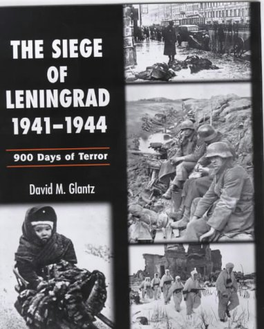 Siege of Leningrad 1941-44, The: 900 Days of Terror: Glantz, David M.