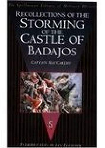 Recollections of the Storming the Castle of Badajos By the Third Division, Under the Command of L...