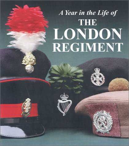9781862271456: A Year in the Life of the London Regiment: An Illustrated Record of a Year in the Life of the Regiment