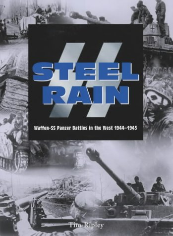 9781862271500: SS-Steel Rain: Waffen-SS Panzer Battles in the West 1944-45
