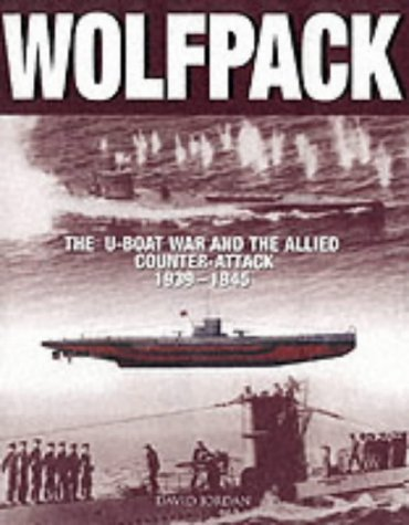 WOLPACK. The U-Boat War and the Allied Counter-Attack 1939-1945