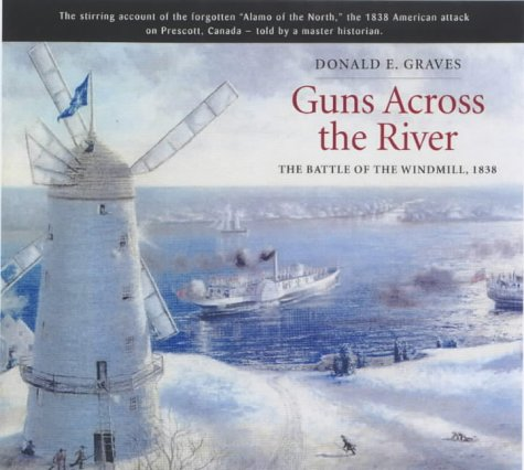 Guns Across the River: The Battle of the Windmill, 1838 (1862271607) by Donald E. Graves