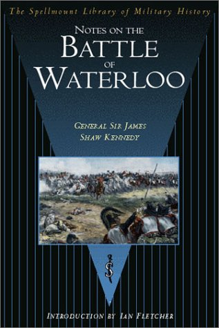 Notes on the Battle of Waterloo: Kennedy, James Shaw