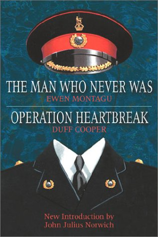 The Man Who Never Was Operation Heartbreak: Montagu Ewen, Cooper Duff