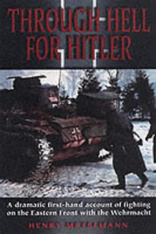 Through Hell for Hitler : A Dramatic First-Hand Account of Fighting on the Eastern Front with the ...