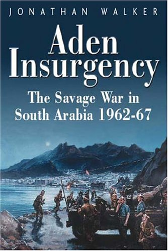 9781862272255: Aden Insurgency: The Savage War in South Arabia 1962-67