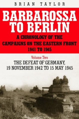 9781862272286: Barbarossa to Berlin Volume Two: The Defeat of Germany: 19 November 1942 to 15 May 1945 (Chronology of the Campaigns on the Eastern Front 1941-45)