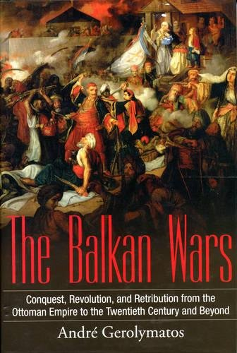 9781862272538: Balkan Wars: Conquest,Revolution and Retribution from the Ottoman Era to the Twentieth Century and Beyond