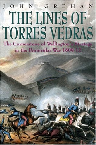 Lines of Torres Vedras: The Cornerstone of: Grehan, John