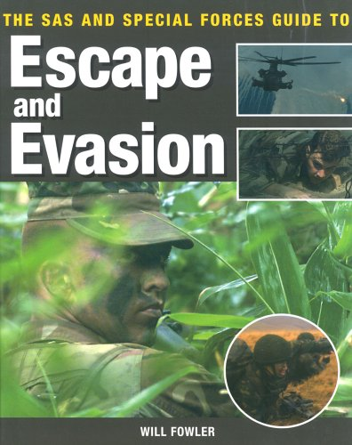 The SAS and Special Forces Guide to Escape and Evasion: Fowler, Will