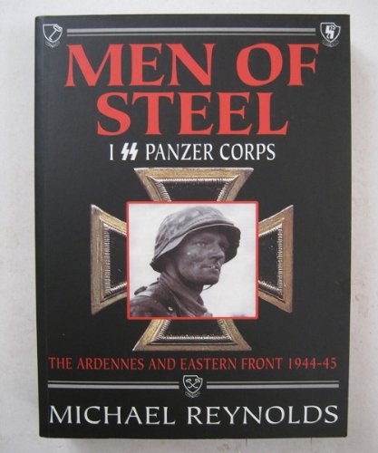 Men of Steel: 1st SS Panzer Corps 1944-45 the Ardennes and Eastern Front (1862272808) by Reynolds, Michael