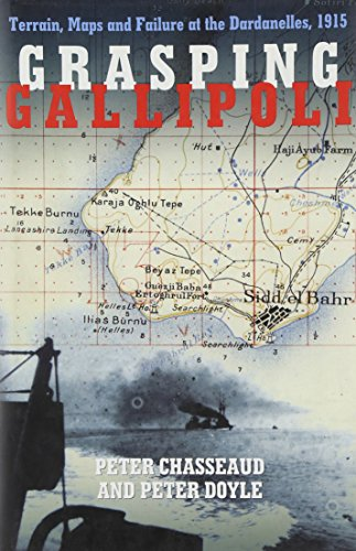 Grasping Gallipoli: Terrains, Maps and Failure at the Dardanelles, 1915 (1862272832) by Peter Chasseaud; Peter Doyle