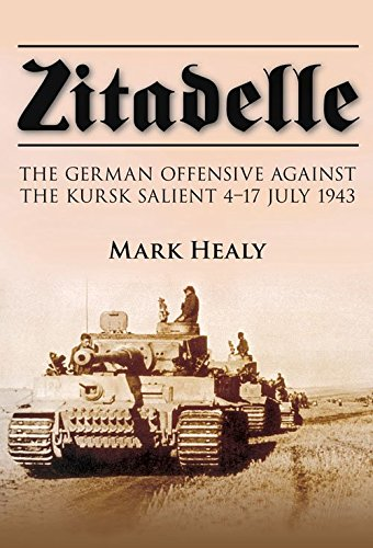 9781862273368: Zitadelle: The German Offensive Against the Kursk Salient 4-17 July 1943