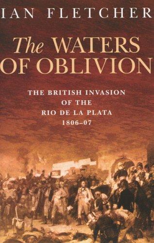 9781862273429: The Waters of Oblivion: The British Invasion of the Rio de la Plata, 1806–1807