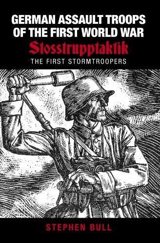 9781862273627: German Assault Troops of the First World War: Stosstrupptaktik - The First Stormtroopers