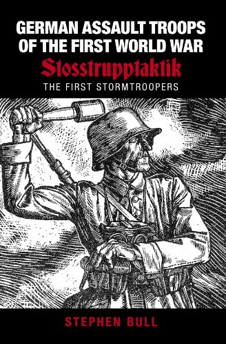 German Assault Troops of the First World War: Stosstrupptaktik : the First Stormtroopers: Stephen ...