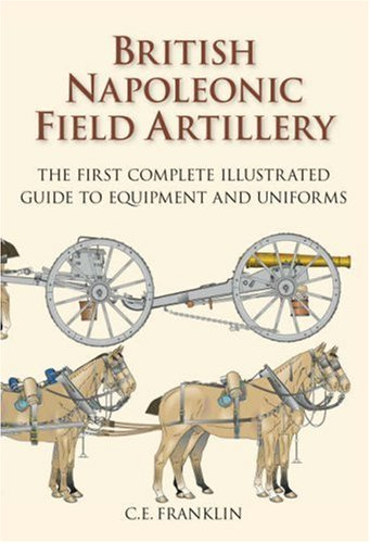9781862273733: British Napoleonic Field Artillery: The First Complete Illustrated Guide to Equipment and Uniforms