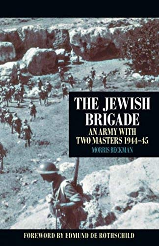 The Jewish Brigade: An Army with Two Masters 1944-45: Beckman, Morris