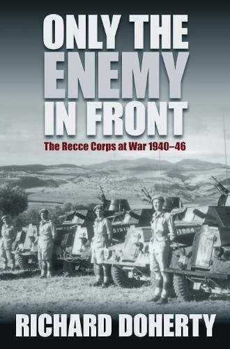 Only the Enemy in Front: The Recce Corps at War 1940—46 (1862274436) by Doherty, Richard