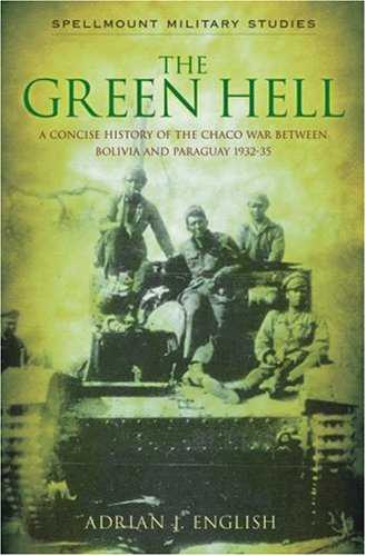 9781862274457: The Green Hell: A Concise History of the Chaco War Between Bolivia and Paraguay 1932–35 (Spellmount Military Studies)