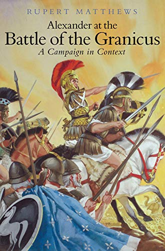 9781862274488: Alexander the Great at the Battle of Granicus: A Campaign in Context