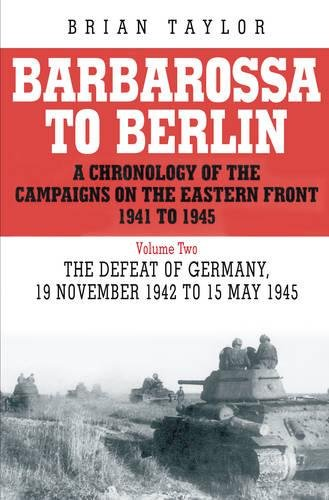 9781862274631: Barbarossa to Berlin Volume Two: The Defeat of Germany: 19 November 1942 to 15 May 1945